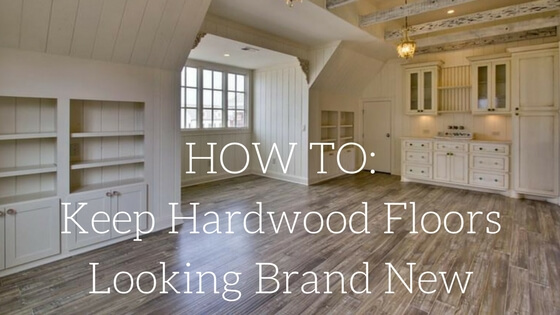 How To: Keeping Your Hardwood Floors Looking Brand New